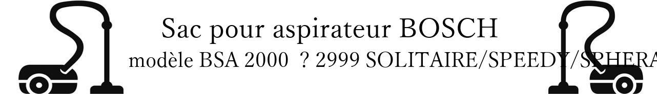Sac aspirateur BOSCH BSA 2000   2999 SOLITAIRE/SPEEDY/SPHERA en vente